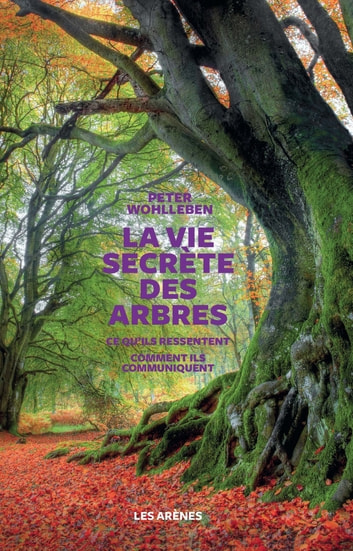 La vie secrète des arbres ebook by Peter Wohlleben