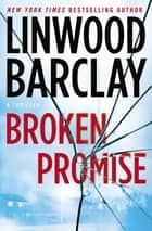 Broken Promise ebook by Linwood Barclay