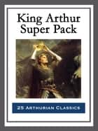 King Arthur Super Pack ebook by