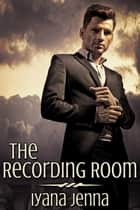 The Recording Room ebook by Iyana Jenna