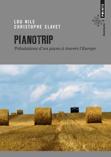 Pianotrip. Tribulations d'un piano à travers l'Eur - Tribulations d'un piano à travers l'Europe ebook by Lou Nils