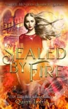 Sealed By Fire - Book 2 in the Nature Hunters Academy Series ebook by Quinn Loftis, Kelsey Keeton, Leslie McKee