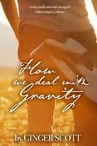 How We Deal With Gravity ebook by Ginger Scott