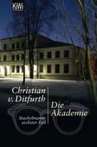 Die Akademie - Stachelmanns sechster Fall ebook by Christian Ditfurth