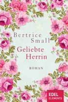 Geliebte Herrin - Roman ebook by Bertrice Small, Beate Darius