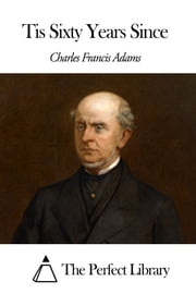 Tis Sixty Years Since ebook by Charles Francis Adams