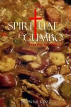 Spiritual Gumbo Food For The Soul ebook by Brownie King