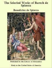 The Selected Works of Baruch de Spinoza ebook by Benedictus de Spinoza