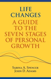 Life Changes - A Guide to the Seven Stages of Personal Growth ebook by Sabina A. Spencer,John D. Adams