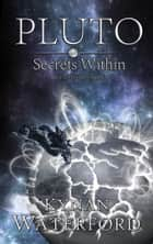 Pluto - Secrets Within ebook by Kynan Waterford