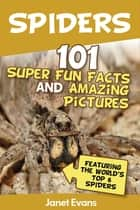 Spiders:101 Fun Facts & Amazing Pictures ( Featuring The World's Top 6 Spiders) ebook by