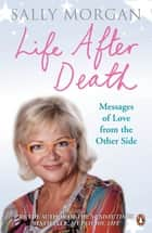 Life After Death: Messages of Love from the Other Side ebook by Sally Morgan