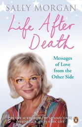 Life After Death: Messages of Love from the Other Side - Messages of Love from the Other Side ebook by Sally Morgan