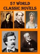 Collection of 57 World Classic Novels ebook by Jane Austen, Charles Dickens, Mark Twain