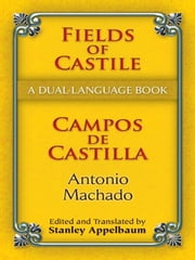 Fields of Castile/Campos de Castilla - A Dual-Language Book ebook by Antonio Machado,Stanley Appelbaum,Stanley Appelbaum