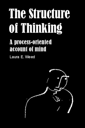 The Structure of Thinking - A Process-Oriented Account of Mind ebook by Laura E. Wood