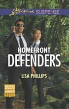Homefront Defenders (Mills & Boon Love Inspired Suspense) (Secret Service Agents, Book 2) ebook by Lisa Phillips
