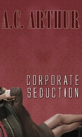 Corporate Seduction ebook by A.C. Arthur