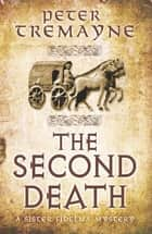 The Second Death (Sister Fidelma Mysteries Book 26) - A captivating Celtic mystery of murder and corruption ebook by Peter Tremayne