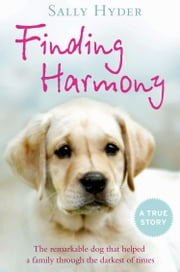 Finding Harmony: The remarkable dog that helped a family through the darkest of times ebook by Sally Hyder