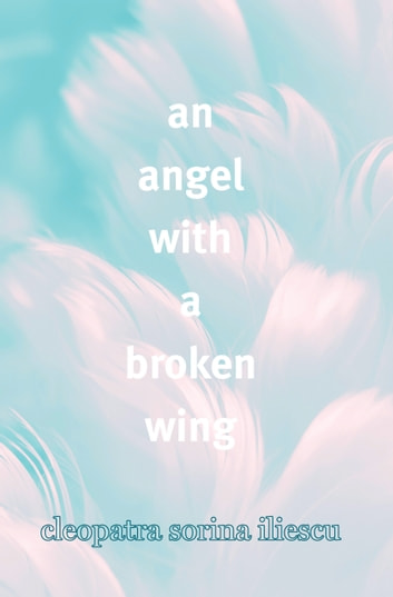 An Angel With A Broken Wing ebook by Cleopatra Sorina Iliescu