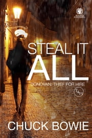 Steal It All - Donovan: Thief for Hire ebook by Chuck Bowie