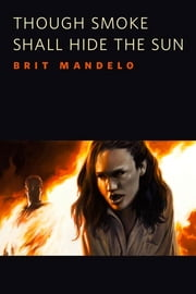 Though Smoke Shall Hide the Sun - A Tor.Com Original ebook by Brit Mandelo