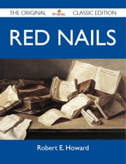 Red Nails - The Original Classic Edition ebook by Howard Robert