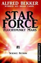 Brian Carisi - Fluchtpunkt Mars: Star Force 1 - Star Force Commander John Darran Band 1 /Cassiopeiapress eBook by Alfred Bekker