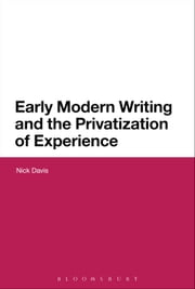 Early Modern Writing and the Privatization of Experience ebook by Dr Nick Davis