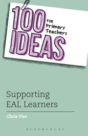 100 Ideas for Primary Teachers: Supporting EAL Learners ebook by Chris Pim
