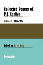 Collected Papers of P.L. Kapitza: U.S.S.R. Academy of Sciences, F.R.S., Volume 1 ebook by Ter Haar, D.