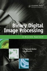 Binary Digital Image Processing: A Discrete Approach ebook by Marchand-Maillet, Stéphane