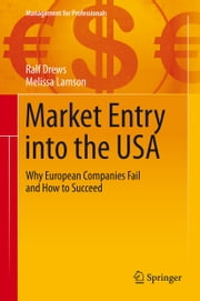 Market Entry into the USA - Why European Companies Fail and How to Succeed ebook by Ralf Drews,Melissa Lamson