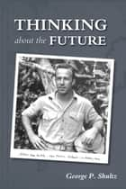 Thinking about the Future ebook by George P. Shultz
