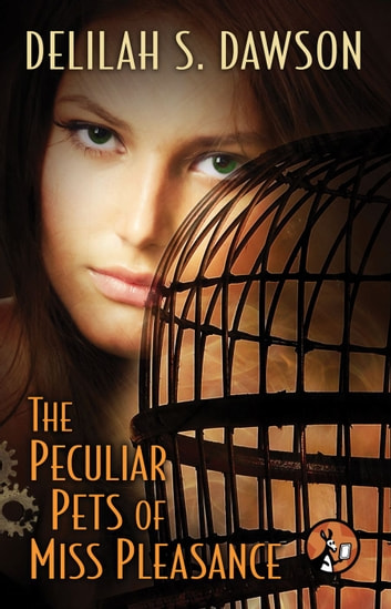 The Peculiar Pets of Miss Pleasance ebook by Delilah S. Dawson