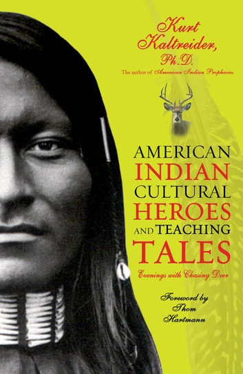 American Indian Cultural Heroes and Teaching Tales ebook by Kurt Kaltreider, Ph.D.