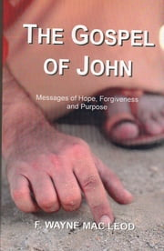 The Gospel of John - A Devotional Look at John's Account of the Life and Death of Jesus Christ ebook by F. Wayne Mac Leod