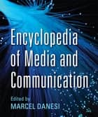 Encyclopedia of Media and Communication ebook by Marcel Danesi