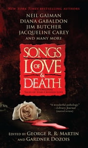 Songs of Love and Death - All-Original Tales of Star-Crossed Love ebook by George R. R. Martin,Gardner Dozois