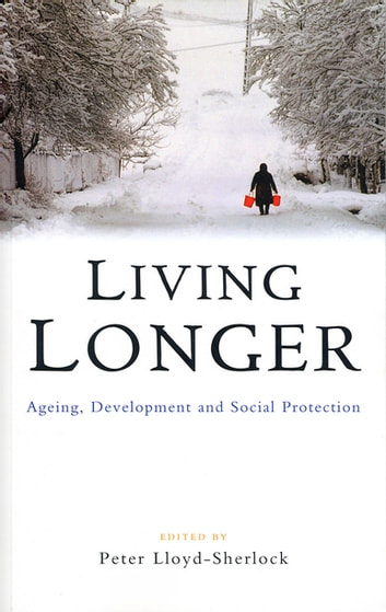Living Longer - Ageing, Development and Social Protection ebook by