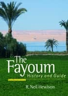 The Fayoum - History and Guide. New Revised Edition ebook by R. Neil Hewison