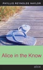 Alice in the Know ebook by Phyllis Reynolds Naylor