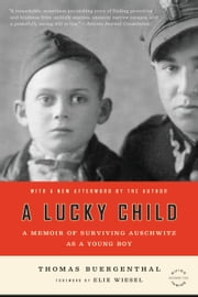 A Lucky Child - A Memoir of Surviving Auschwitz as a Young Boy ebook by Thomas Buergenthal,Elie Wiesel