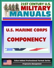 21st Century U.S. Military Manuals: U.S. Marine Corps (USMC) Componency ebook by Progressive Management