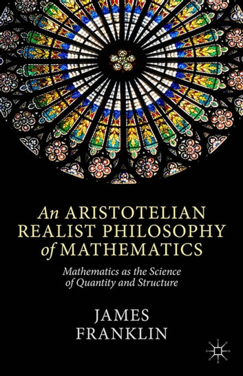 An Aristotelian Realist Philosophy of Mathematics - Mathematics as the Science of Quantity and Structure ebook by J. Franklin