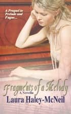 Fragments of a Melody ebook by Laura Haley-McNeil