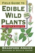 Field Guide to Edible Wild Plants ebook by Bradford Angier,David K. Foster