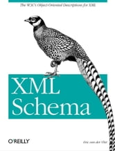 XML Schema - The W3C's Object-Oriented Descriptions for XML ebook by Eric van der Vlist
