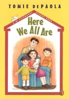 Here We All Are ebook by Tomie dePaola, Tomie dePaola